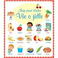 Moje první slůvka Vše o jídle - Kniha