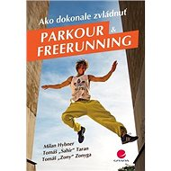 Ako dokonale zvládnuť parkour a freerunning - Kniha