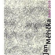 Jan Měřička 2005-2018 - Kniha