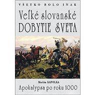 Veľké slovanské dobytie sveta: Apokalypsa po roku 1000