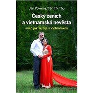 Český ženich a vietnamská nevěsta: aneb jak se žije s Vietnamkou - Kniha