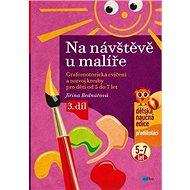 Na návštěvě u malíře: Grafomotorická cvičení a rozvoj kresby pro děti od 5 do 7 let, 3. díl - Kniha