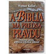 A Biblia má predsa pravdu: Historická pravda podložená vedeckými dôkazmi - Kniha