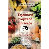 Tajemství trojitého ohřívače: Principy a léčení podle čínské dietetiky - Kniha