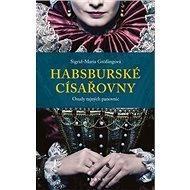 Habsburské císařovny: Osudy tajných panovnic - Kniha
