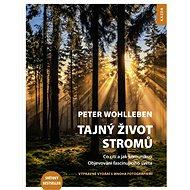 Tajný život stromů: Co cítí a jak komunikují Objevování fascinujícího světa - Kniha