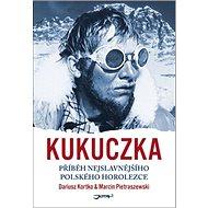 Kukuczka: Příběh nejslavnějšího polského horolezce - Kniha