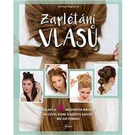 Zaplétání vlasů: Základy a 31 názorových návodů na účesy - Kniha