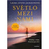 Světlo mezi námi: Příběhy z Nebe, Poučení pro život - Kniha