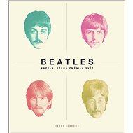 Beatles kapela, která změnila svět