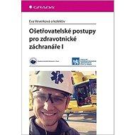 Ošetřovatelské postupy pro zdravotnické záchranáře I - Kniha