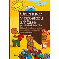 Orientace v prostoru a čase pro děti od 5 do 7 let: Kdy to bylo, kde se stalo, medvídě již nebloudil