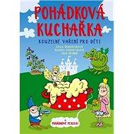 Pohádková kuchařka: Kouzelné vaření pro děti + pohádkové pexeso! - Kniha