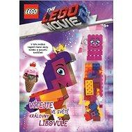 THE LEGO MOVIE 2 Vítejte ve světě královny Libovůle: obsahuje ministavebnici LEGO - Kniha