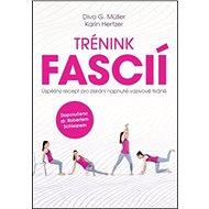 Trénink fascií: Úspěšný recept pro získání napnuté vazivové tkáně - Kniha