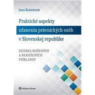 Praktické aspekty zdanenia právnických osôb v Slovenskej republike - Kniha