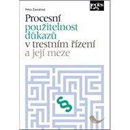 Procesní použitelnost důkazů v trestním řízení a její meze - Kniha