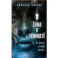 Žena v temnotě: To, co nevidí, jí může ublížit - Kniha