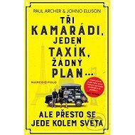 Tři kamarádi, jeden taxík, žádný plán...: ale přesto se jede kolem světa - Kniha