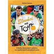 Slováci na Tour: Príbehy slovenských cyklistov na najslávnejších pretekoch sveta - Kniha