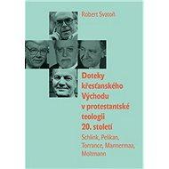Doteky křesťanského Východu v protestantské teologii 20. století: Schlink, Pelikan, Torrance, Manner - Kniha