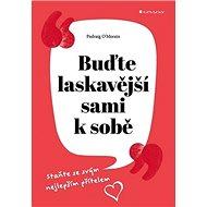 Buďte laskavější sami k sobě: Praktický průvodce sebepřijetím - Kniha