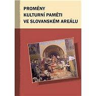 Proměny kulturní paměti ve slovanském areálu - Kniha