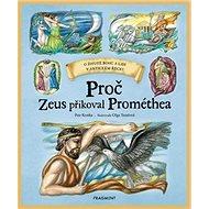 Proč Zeus přikoval Prométhea: O životě bohů a lidí v antickém Řecku