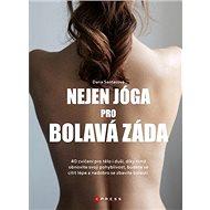 Nejen jóga pro bolavá záda: 40 cvičení pro tělo i duši, díky niž obnovíte svoji pohyblivost ... - Kniha