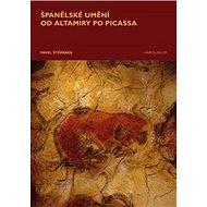 Španělské umění od Altamiry po Picassa - Kniha