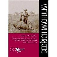 Bedřich Machula Zase na stopě...: edice cestovních a loveckých deníků Bedřicha Machulky - Kniha
