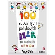 100 zábavných pohybových her: pro skupiny dětí od 3 do 10 let - Kniha