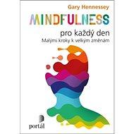 Mindfulness pro každý den: Malými kroky k velkým změnám - Kniha