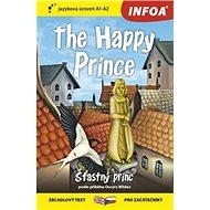 The Happy Prince/Šťastný princ: zrcadlový text pro začátečníky A1 - A2