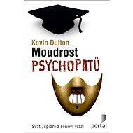 Moudrost psychopatů: Svatí, špioni a sérioví vrazi - Kniha
