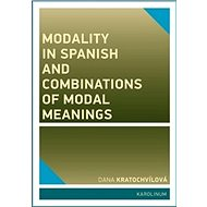 Modality in Spanish and Combinations of Modal Meanings - Kniha