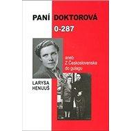 Paní doktorová 0-287: aneb z Československa do gulagu - Kniha