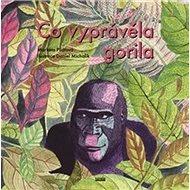 Co vyprávěla gorila - Kniha