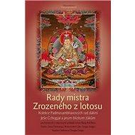 Rady mistra Zrozeného z lotosu: Kolekce Padmasambhavových rad dákiní Ješe Cchogjal a jiným blízkým ž - Kniha
