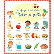 Moje prvé slovíčka Všetko o jedle - Kniha