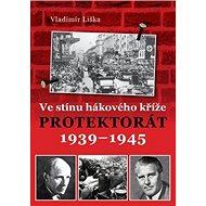 Ve stínu hákového kříže: Protektorát 1939-1945 - Kniha