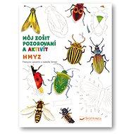 Hmyz Môj zošit pozorovania a aktivít - Kniha