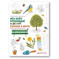 Príroda v meste Môj zošit pozorovania a aktivít - Kniha