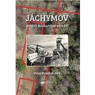 Jáchymov: jeviště bouřlivého století - Kniha