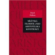 Mílétská filosofie jako aristotelská konstrukce: Studie o základních pojmech a představách - Kniha
