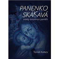 Panenko Skákavá!: módy existence paměti - Kniha