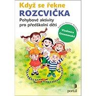 Když se řekne Rozcvička: Pohybové aktivity pro předškolní děti - Kniha