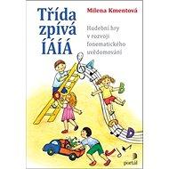 Třída zpívá íáíá: Hudební hry v rozvoji fonematického uvědomování - Kniha