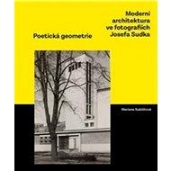 Moderní architektura ve fotografiích Josefa Sudka: Poetická geometrie - Kniha