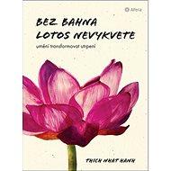 Bez bahna lotos nevykvete: Umění transformovat utrpení - Kniha